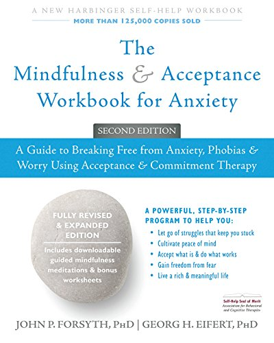 The Mindfulness and Acceptance Workbook for Anxiety: A Guide to Breaking Free from Anxiety, Phobias, and Worry Using Acceptance and Commitment Therapy (English Edition)