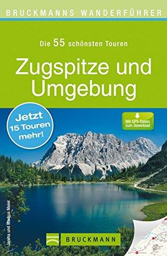 Bruckmanns Wanderführer Zugspitze und Umgebung: Die 40 schönsten Touren