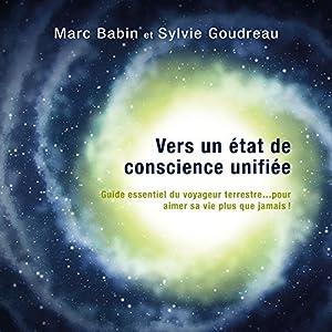 Vers un état de conscience unifiée - méditations guidées: Guide essentiel du voyageur terrestre. pour aimer sa vie plus que jamais ?