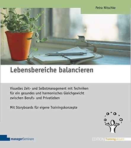 Lebensbereiche balancieren: Visuelles Zeit- und Selbstmanagement mit Techniken für ein gesundes und harmonisches Gleichgewicht zwischen Berufs- und ... Trainingskonzepte (Edition Training aktuell) -