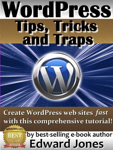"WordPress Tips, Tricks and Traps Tutorial: Create Your Own Website Fast Even If You Are a Total Beginner (The ""Tips, Tricks and Traps"" series of technology books Book 5) (English Edition)"