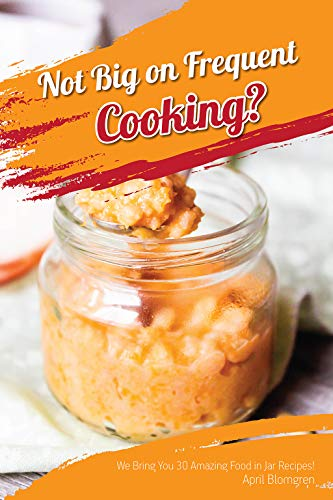 Not Big on Frequent Cooking?: We Bring You 30 Amazing Food in Jar Recipes! (English Edition) Half Pint Canning Jar
