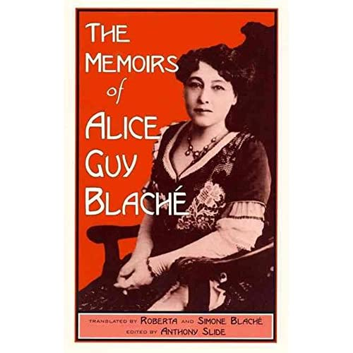 [The Memoirs of Alice Guy Blache] (By: Roberta Blache) [published: June, 1996]
