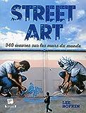 Street Art : 340 oeuvres sur les murs du monde | Bofkin, Lee