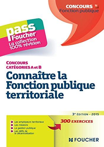 Connatre la Fonction publique territoriale - 3e dition - 2015 - Tous concours catgories A et B