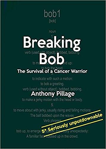 Breaking bob survival of a cancer warrior ebook anthony pillage breaking bob survival of a cancer warrior by pillage anthony fandeluxe Document