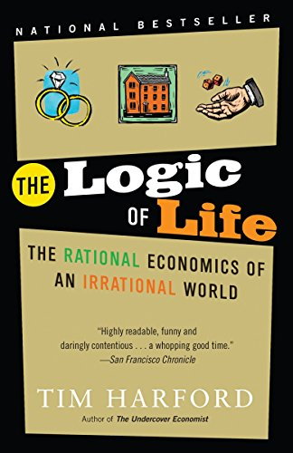 The Logic of Life: The Rational Economics of an Irrational World por Tim Harford