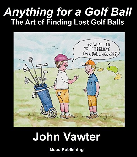 Anything for a Golf Ball: The Art of Finding Lost Golf Balls (English Edition)