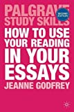 How to Use Your Reading in Your Essays (Palgrave Study Skills)