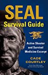 From Cade Courtley's SEAL Survival Guide, an excerpt of his sections on active shooter scenarios and basic survival medicine. Think and act like a Navy SEAL, and you can survive anything. The world is a dangerous place. You can live scared—or be prep...