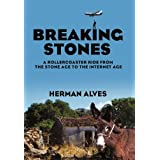 Breaking Stones: A Rollercoaster Ride from the Stone Age to the Internet Age by Herman Alves (2011-04-13)