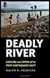 Deadly River: Cholera and Cover-Up in Post-Earthquake Haiti (The Culture and Politics of Health Care Work) by Ralph R. Frerichs (2016-04-07)