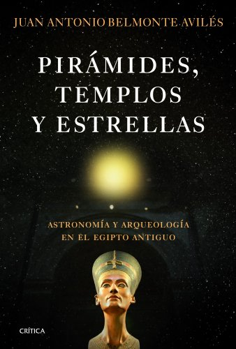 Pirámides, templos y estrellas: Astronomía y arqueología en el Egipto antiguo (Serie Mayor (critica)) por Juan Antonio Belmonte Avilés