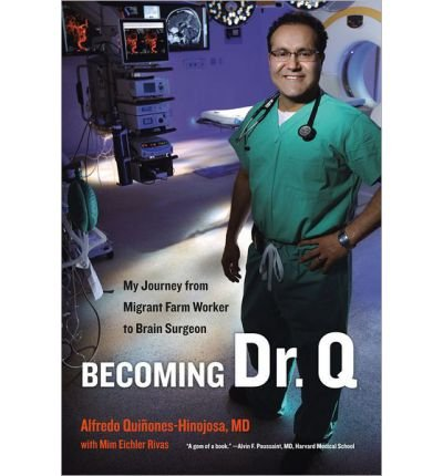 [( Becoming Dr. Q: My Journey from Migrant Farm Worker to Brain Surgeon )] [by: Alfredo Quinones-hinojosa] [Nov-2012]