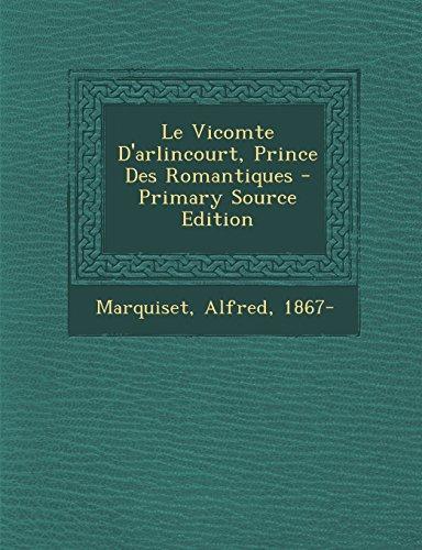 Le Vicomte D'Arlincourt, Prince Des Romantiques - Primary Source Edition