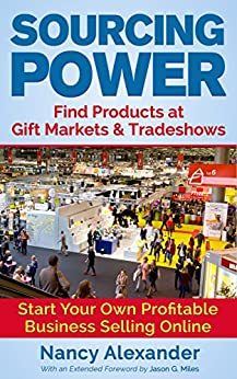 Sourcing Power: Find Products at Gift Markets & Tradeshows - Start Your Own Profitable Business Online (English Edition) par [Alexander, Nancy]