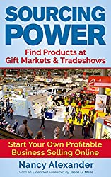 Sourcing Power: Find Products at Gift Markets & Tradeshows - Start Your Own Profitable Business Online (English Edition)