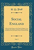 Social England, Vol. 5: A Record of the Progress of the People in Religion, Laws, Learning, Arts, Industry, Commerce, Science, Literature and Manners ... Times to the Present Day (Classic Reprint)