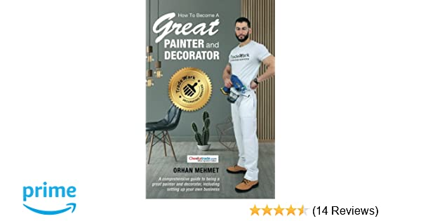 How To Become A Great Painter And Decorator A Comprehensive Guide