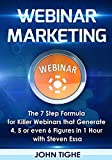 Webinar Marketing: The 7 Step Formula for Killer Webinars that Generate 4, 5 or even 6 Figures in 1 Hour (English Edition)