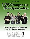 125 Übungen zur Gewaltprävention: Das Praxisbuch für Anti-Gewalt- und Deeskalationstrainings