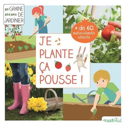 Je plante, a pousse ! : Mon premier carr de jardin