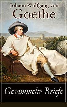 Gesammelte Briefe: 3.578 Briefe in einem Band (An Schiller, An Charlotte Stein, An Johanna Fahlmer & An seiner Frau)