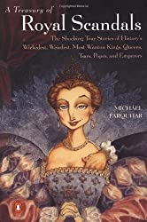 A Treasury of Royal Scandals: The Shocking True Stories History's Wickedest, Weirdest, Most Wanton Kings, Queens, Tsars, Popes, and Emperors by Michael Farquhar (2001-05-01)