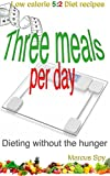Best Low Calorie Foods - Three meals per day: Low calorie 5:2 diet Review