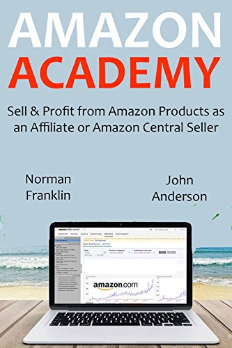 AMAZON ACADEMY (2016): Sell & Profit from Amazon Products as an  Affiliate or Amazon Central Seller (2 in 1 bundle) (English Edition)