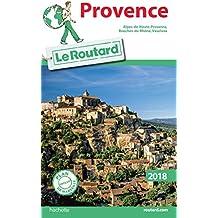 Guide du Routard Provence 2018: (Alpes-de-Haute-Provence, Bouches-du-Rhône, Vaucluse)