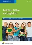 Erziehen, bilden und begleiten: Das Arbeitsbuch für Erzieherinnen und Erzieher