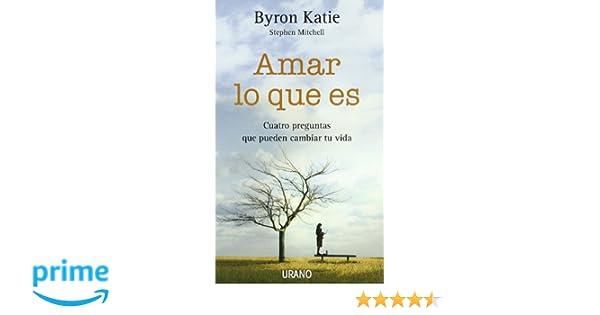 Amar Lo Que Es: Cuatro Preguntas Que Pueden Cambiar Tu Vida: Amazon ...