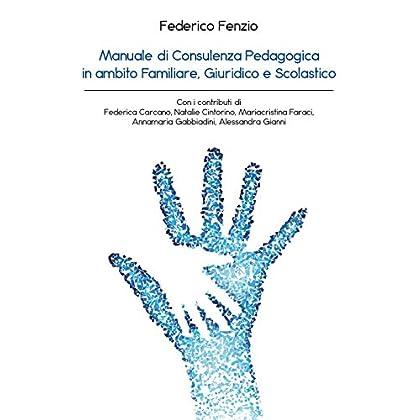 Manuale Di Consulenza Pedagogica In Ambito Familiare, Giuridico E Scolastico