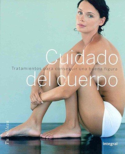 Cuidado del cuerpo/ Taking Care of the Body: Tratamientos para conseguir una buena figura/ Treaments to Get a Better Body por From Rba Publicaciones Editores Revistas
