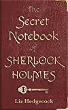 The Secret Notebook of Sherlock Holmes by Liz Hedgecock