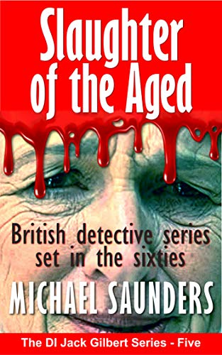 Slaughter Of The Aged: British detective series set in the sixties (DI Jack Gilbert Series Book 5) (English Edition) (Gilbert Jack)