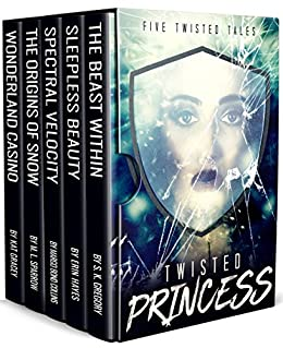 Twisted Princess: Five Twisted Tales by [Gregory, Samantha, Gracey, Kat, Bond Collins, Margo, Hayes, Erin, Sparrow, M. L]