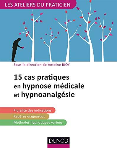 15 pratiques en hypnose médicale et hypnoanalgésie