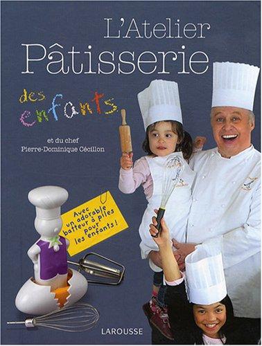 L'atelier Pâtisserie des enfants par Pierre-Dominique Cécillon