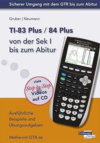Preisvergleich Produktbild TI-83 Plus / TI-84 Plus von der Sek I bis zum Abitur: Ausführliche Beispiele und Übungsaufgaben. Mit vielen Step-by-Step Videos auf CD