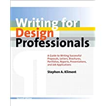 Writing for Design Professionals: A Guide to Writing Successful Proposals, Letters, Brochures, Portfolios, Reports, Presentations, and Job Applications