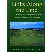 Links Along the Line: The Story of the Development of Golf Between Liverpool and Southport by Harry Foster (1996-11-15)