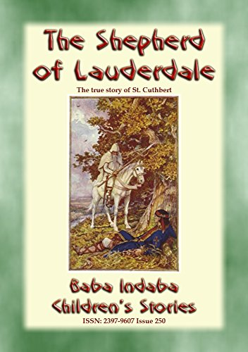 THE SHEPHERD OF LAUDERDALE - the true story of the life of St Cuthbert: Baba Indaba Children's Stories - Issue 250 (English Edition)