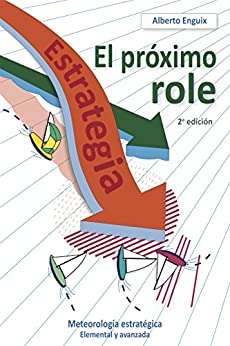 El próximo role: Meteorología estratégica (Spanish Edition) by [Enguix, Alberto]