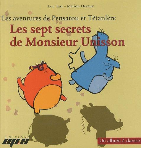 Les aventures de Pensatou et Têtanlère : Les sept secrets de Monsieur Unisson