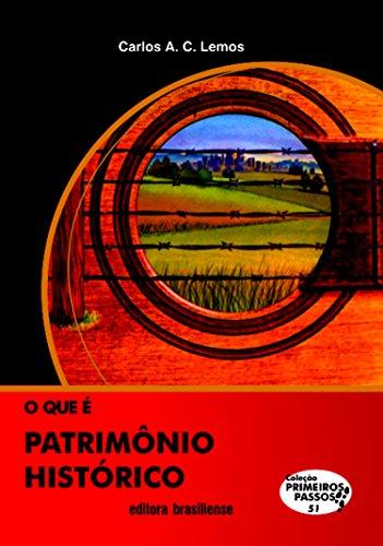 O que é patrimônio histórico (Primeiros Passos) (Portuguese Edition) por Carlos Alberto Cerqueira Lemos