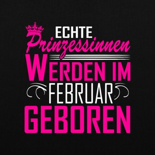Spreadshirt Geburtstag Echte Prinzessinnen Februar Geboren Spruch Stoffbeutel Schwarz