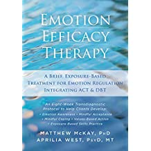 Emotion Efficacy Therapy: A Brief, Exposure-Based Treatment for Emotion Regulation Integrating ACT and DBT