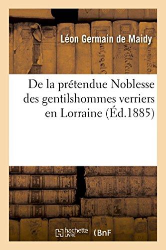 De la Pretendue Noblesse des Gentilshommes Verriers en Lorraine par Germain de Maidy Léo